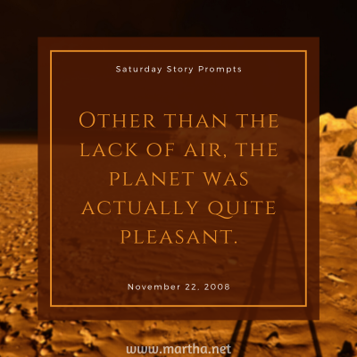 Saturday Story Prompts image for 2008-11-22. Other than the lack of air, the planet was actually quite pleasant. written by Martha Bechtel