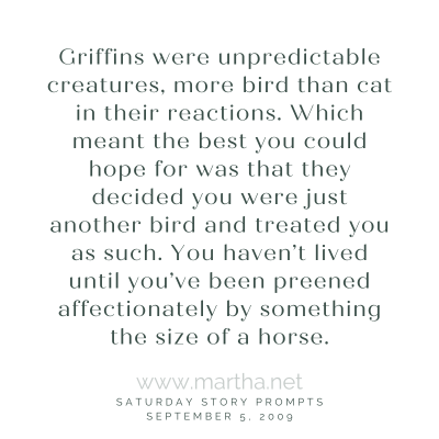 Griffins were unpredictable creatures, more bird than cat in their reactions. Saturday Story Prompt. September 5, 2009