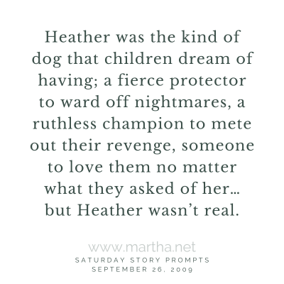 Heather was the kind of dog that children dream of having. Saturday Story Prompt. September 26, 2009