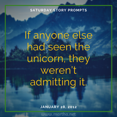 Saturday Story Prompts image for 2011-02-05. If anyone else had seen the unicorn, they weren't admitting it. written by Martha Bechtel