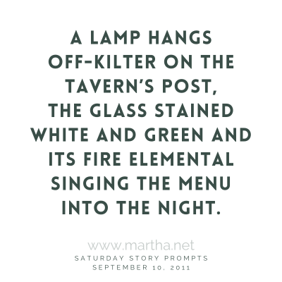 A lamp hangs off-kilter on the tavern's post, the glass stained white and green and its fire elemental singing the menu into the night. Saturday Story Prompt. September 10, 2011
