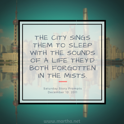 The city sings them to sleep with the sounds of a life they'd both forgotten in the mists. Saturday Story Prompt. December 10, 2011