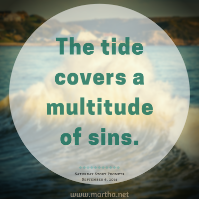 The tide covers a multitude of sins. Saturday Story Prompt. September 6, 2014