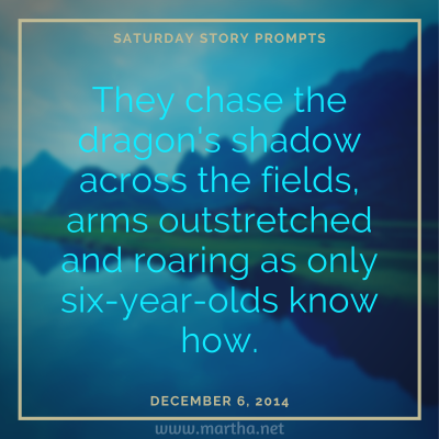 Saturday Story Prompts image for 2014-12-06. They chase the dragon's shadow across the fields, arms outstretched and roaring as only six-year-olds know how. written by Martha Bechtel