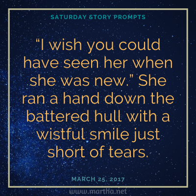 """Saturday Story Prompts image for 2017-03-25. """"I wish you could have seen her when she was new."""" She ran a hand down the battered hull with a wistful smile just short of tears. written by Martha Bechtel"""