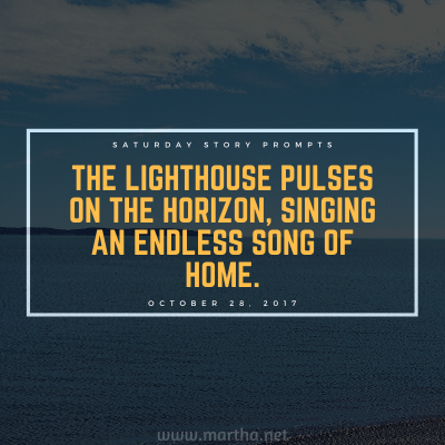 The lighthouse pulses on the horizon, singing an endless song of home. Saturday Story Prompt. October 28, 2017