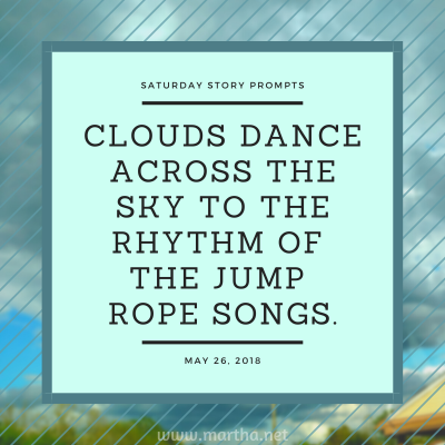 Clouds dance across the sky to the rhythm of the jump rope songs. Saturday Story Prompt. May 26, 2018
