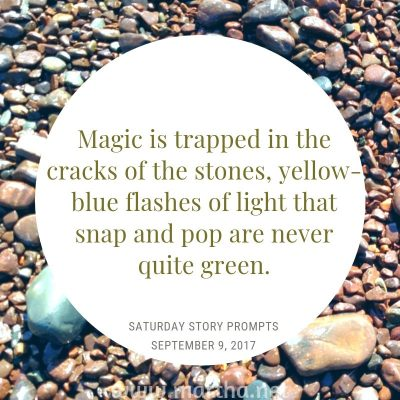 Magic is trapped in the cracks of the stones, yellow-blue flashes of light that snap and pop are never quite green.  Saturday Story Prompt. September 9, 2017