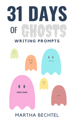 31 Days of Ghosts - Writing Prompts - Martha Bechtel