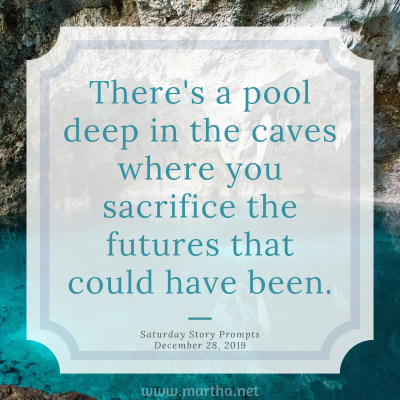 Saturday Story Prompts image for 2019-12-28. There's a pool deep in the caves where you sacrifice the futures that could have been. written by Martha Bechtel