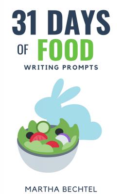 31 Days of Food - Writing Prompts - Martha Bechtel