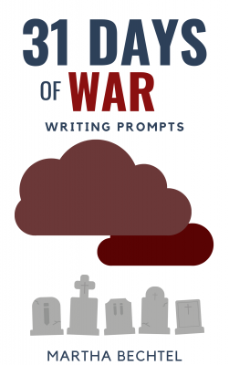 31 Days of War - Writing Prompts - Martha Bechtel