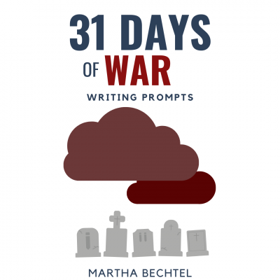 31 Days of War - Writing Prompts - Martha Bechtel - Instagram