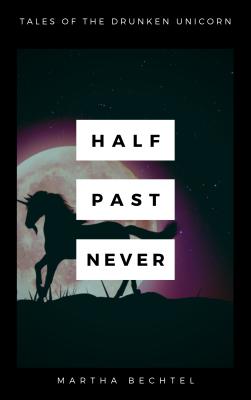 Half Past Never - Tales of the Drunken Unicorn