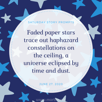 Faded paper stars trace out haphazard constellations on the ceiling, a universe eclipsed by time and dust. Saturday Story Prompt. June 27, 2020