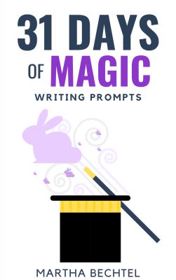 31 Days of Magic - Saturday Story Prompts - Martha Bechtel