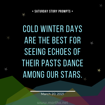 Saturday Story Prompts image for 2021-03-20. Cold winter days are the best for seeing echoes of their pasts dance among our stars. written by Martha Bechtel