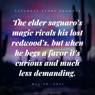 The elder saguaro's magic rivals his lost redwood's, but when he begs a favor it's curious and much less demanding. Saturday Story Prompt. May 29, 2021