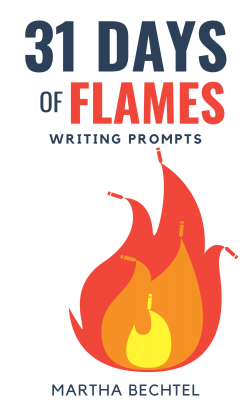 31 Days of Flames - Saturday Story Prompts - Martha Bechtel