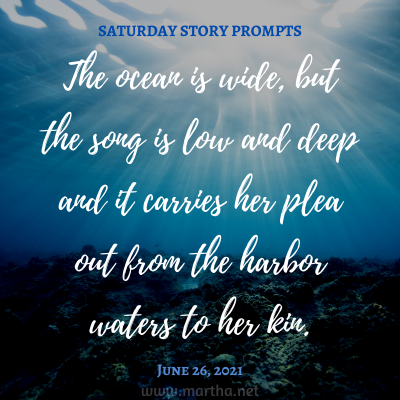 The ocean is wide, but the song is low and deep and it carries her plea out from the harbor waters to her kin. Saturday Story Prompt. June 26, 2021