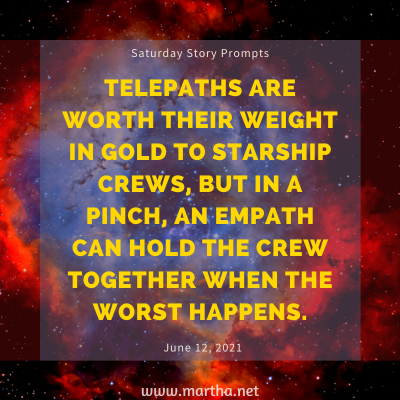 Telepaths are worth their weight in gold to starship crews, but in a pinch, an Empath can hold the crew together when the worst happens. Saturday Story Prompt. June 12, 2021
