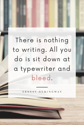 """""""There is nothing to writing. All you do is sit down at a typewriter and bleed."""" Writing quote by Ernest Hemingway"""