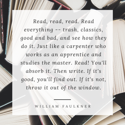 """""""Read, read, read. Read everything -- trash, classics, good and bad, and see how they do it."""" Writing quote by William Faulkner"""